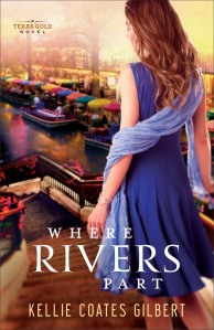 Kellie Coates Gilbert - Where Rivers Part (Texas Gold Collection #2)